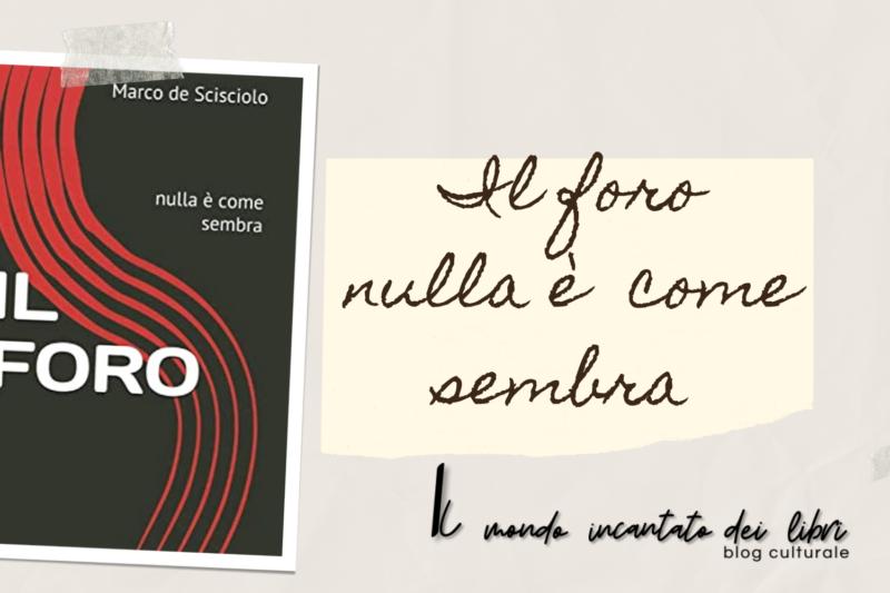 Il foro – Nulla è  come sembra, Marco De Scisciolo.