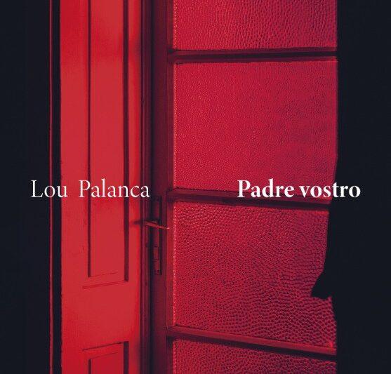 """Segnalazione libro in uscita: """"Padre Vostro"""", di Lou Palanca"""