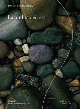 """Segnalazione uscita silloge poetica:  """"La Nudità dei Sassi"""", di Paolo Bertulessi"""