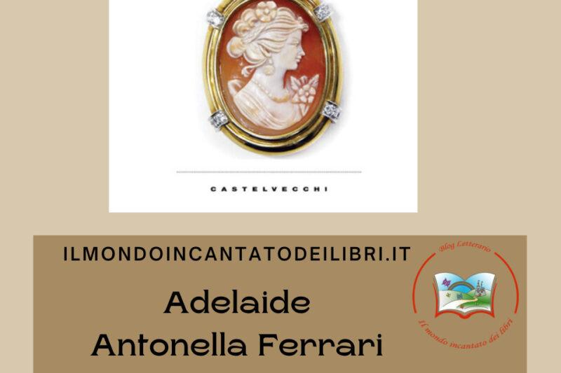 Adelaide di Antonella Ferrari