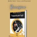 Trappola per lupi, Bruno Vallepiano.