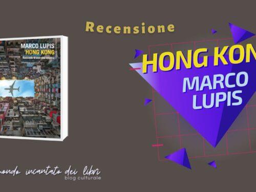 """Hong Kong – Racconto di una città sospesa"", di Marco Lupis"