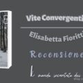 Vite Convergenti di Elisabetta Fioritti