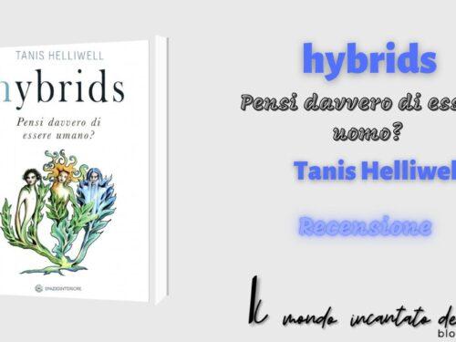 """""""HYBRIDS – Pensi davvero di essere umano?"""", di Tanis Helliwell"""