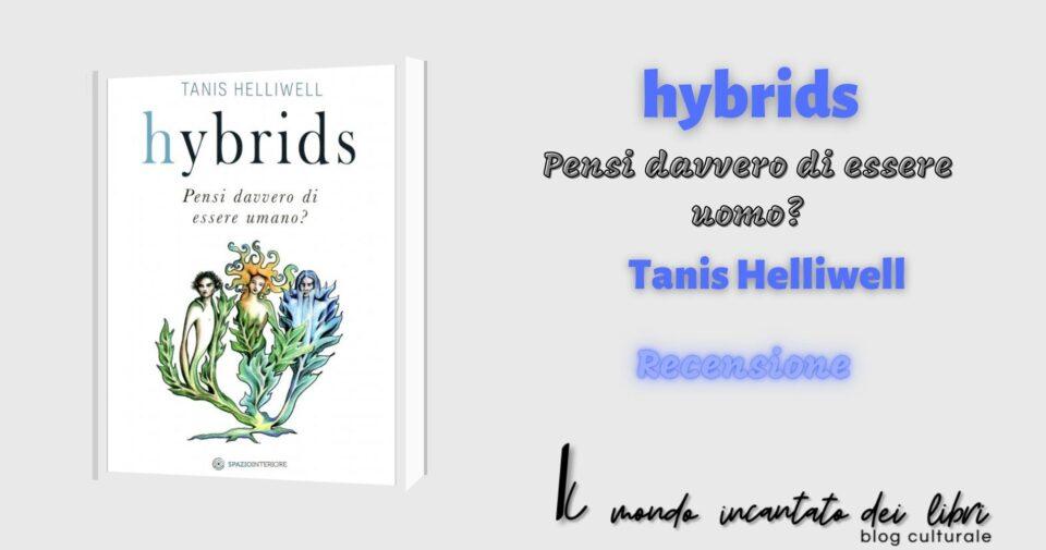 """""""HYBRIDS - Pensi davvero di essere umano?"""", di Tanis Helliwell."""