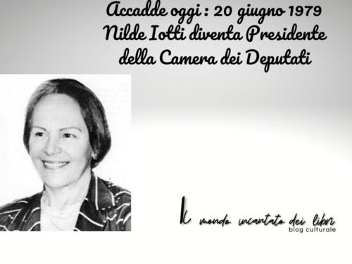 Accadde oggi : 20 giugno 1979. Nilde Iotti diventa Presidente della Camera dei Deputati