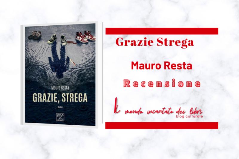 Grazie, strega di Mauro Resta. Recensione