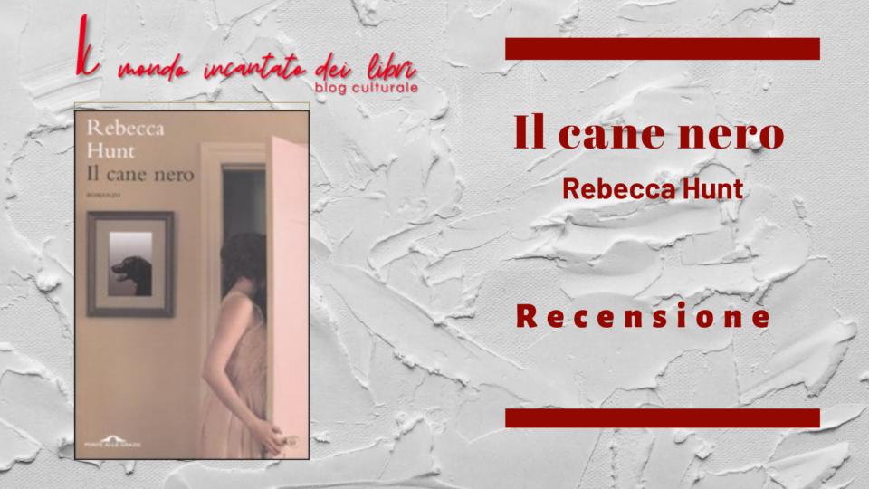 """""""Il Cane Nero"""", di Rebecca Hunt"""