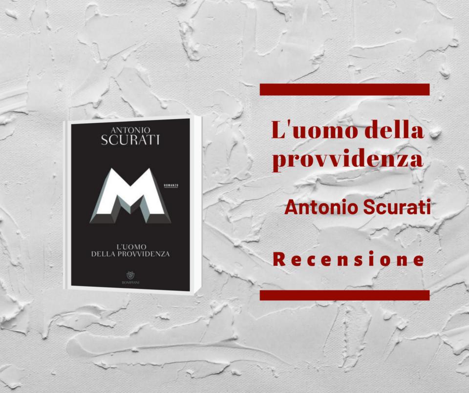 """""""M. L'Uomo della Provvidenza"""", di Antonio Scurati. Recensione di Teresa Anania"""