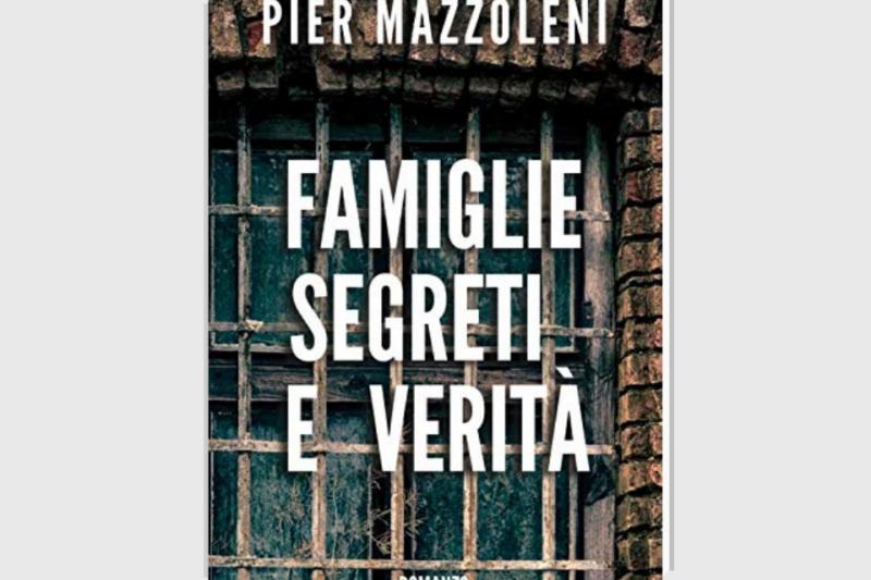 Famiglie segreti e verità di Pier Mazzoleni