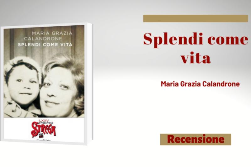 """""""Splendi come Vita"""", di Maria Grazia Calandrone"""