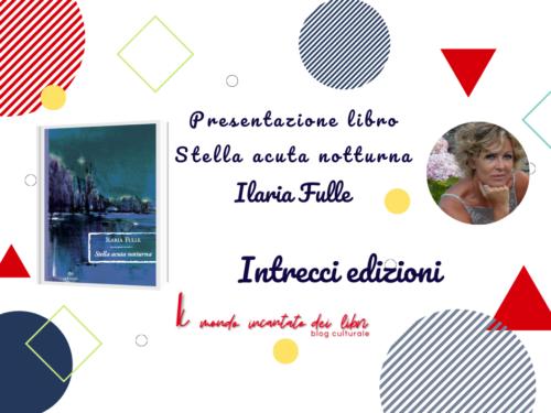 Stella acuta notturna di Ilaria Fulle. Presentazione libro