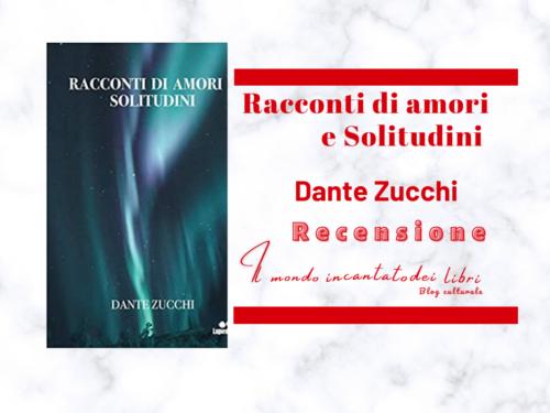 Racconti di amori e solitudini di Dante Zucchi