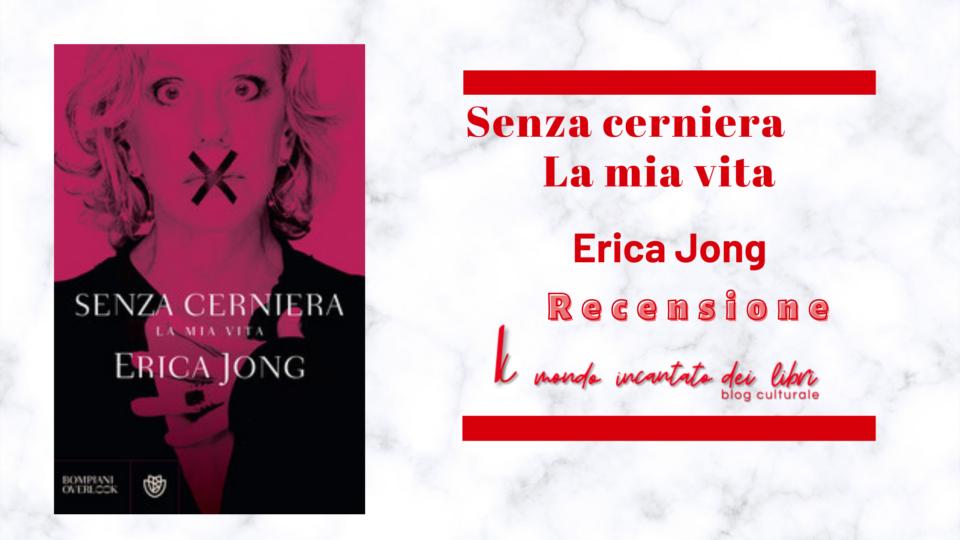 Senza cerniera - La mia vita di Erica Jong