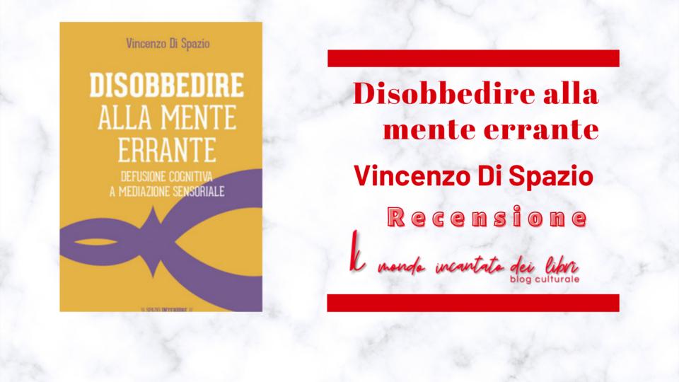 """""""Disobbedire alla mente errante - defusione cognitiva e mediazione sensoriale"""", di Vincenzo Di Spazio"""