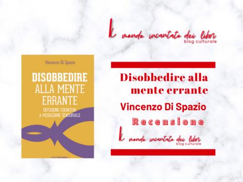 """""""Disobbedire alla mente errante – defusione cognitiva e mediazione sensoriale"""", di Vincenzo Di Spazio"""