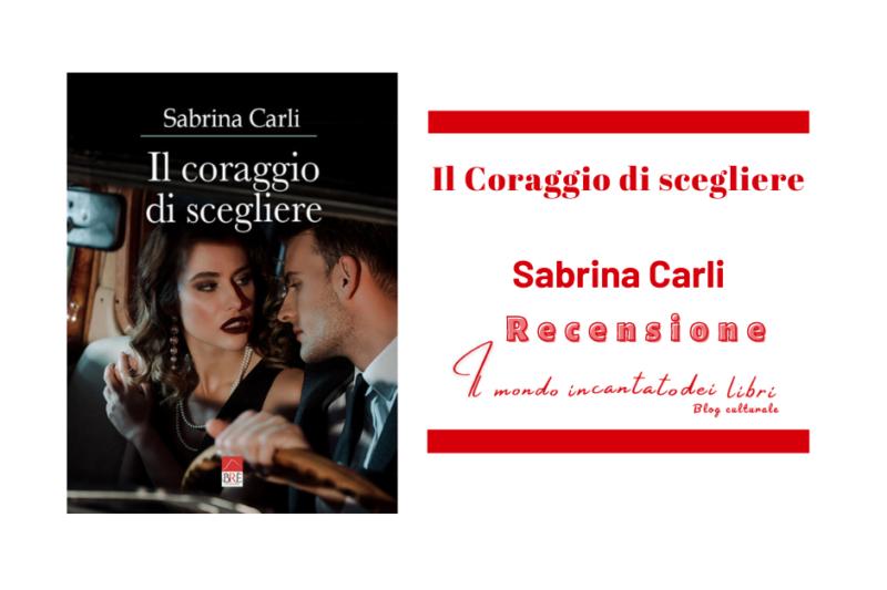 Il coraggio di scegliere di Sabrina Carli