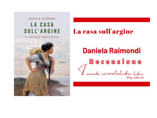 La casa sull'argine – La saga della famiglia Casadio di Daniela Raimondi
