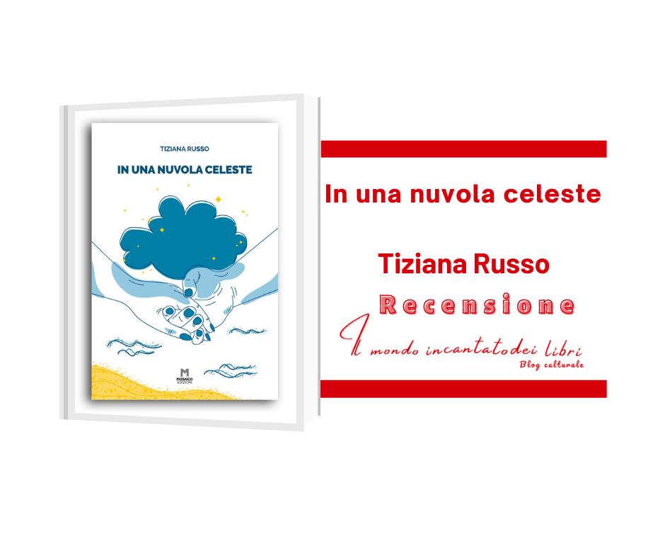 """""""In una nuvola celeste"""", di Tiziana Russo. Recensione di Teresa Anania"""