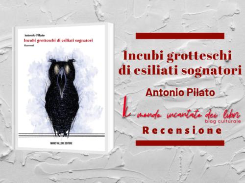 Incubi grotteschi di esiliati sognatori di Antonio Pilato