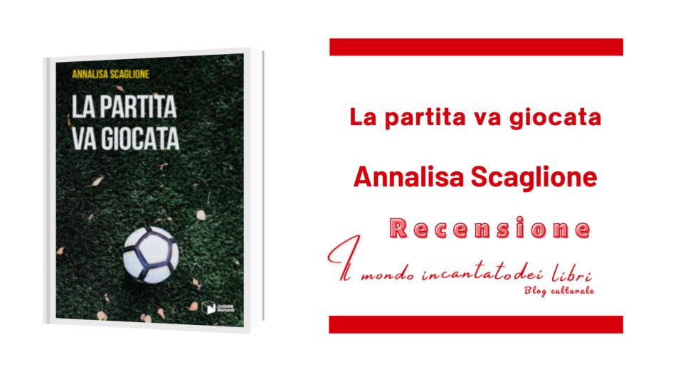 La partita va giocata di Annalisa Scaglione