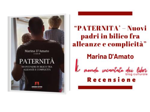 """""""PATERNITA' – Nuovi padri in bilico fra alleanze e complicità"""" di Marina D'Amato"""
