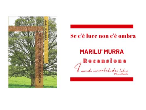 """""""Se c'è luce non c'è ombra"""" di Marilù Murra"""