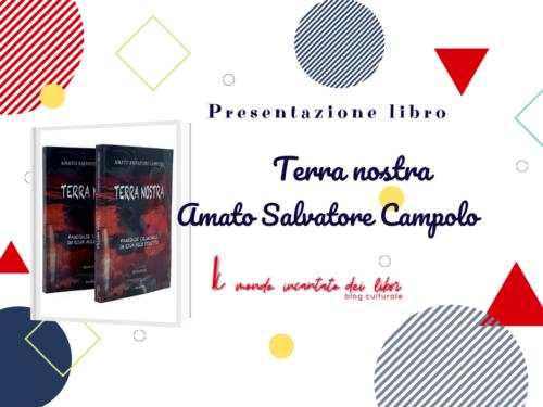 """Presentazione del libro """" Terra Nostra"""" di Amato Salvatore Campolo"""